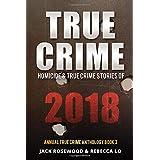 True Crime 2018: Homicide & True Crime Stories of 2018 (Annual True Crime Anthology)