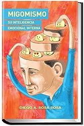 MIGOMISMO Su Inteligencia Emocional Interna (Spanish Edition)