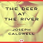 The Deer at the River: A Novel | Joseph Caldwell