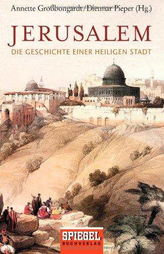 Jerusalem: Die Geschichte einer heiligen Stadt