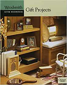Gift Projects (Woodsmith Custom Woodworking): The Editors of Woodsmith ...