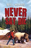 Never Say Die, Will Hobbs, 0061708798
