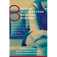 8 Keys to Recovery from an Eating Disorder: Effective Strategies from Therapeutic...