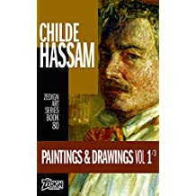 Childe Hassam - Paintings & Drawings Vol 1 (Zedign Art Series Book 80)