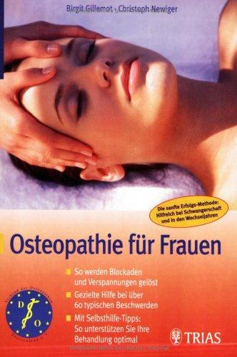 Osteopathie für Frauen: So werden Ihre Blockaden und Verspannungen gelöst. Gezielte Hilfe bei über 60 typischen Beschwerden. Mit Selbsthilfe-Tipps: So unterstützen Sie Ihre Behandlung optimal