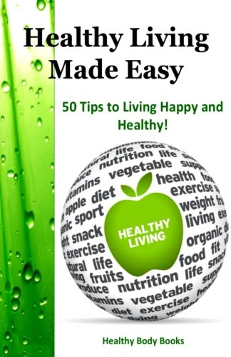 Healthy Living Made Easy: 50 Tips to Living Happy and Healthy! ebook