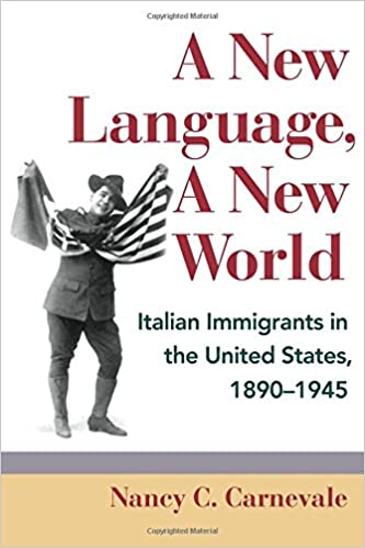 a new language a new world italian immigrants in the united states 1890 1945 nancy c carnevale