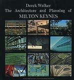 The Architecture and Planning of Milton Keynes, Derek Walker, 0851397352