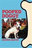 Pooped Doggy, Arthur Graves, 0595338089