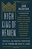 img - for High King of Heaven: Theological and Practical Perspectives on the Person and Work of Jesus book / textbook / text book