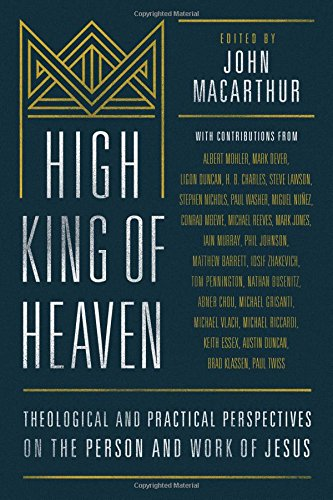 Books : High King of Heaven: Theological and Practical Perspectives on the Person and Work of Jesus