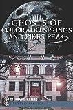 Ghosts of Colorado Springs and Pikes Peak (Haunted America)