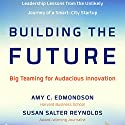 Building the Future: Big Teaming for Audacious Innovation Audiobook by Amy Edmondson, Susan Salter Reynolds Narrated by Anna Crowe