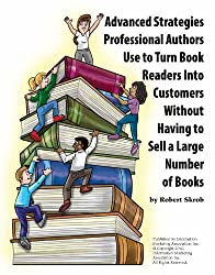 Advanced Strategies Professional Authors Use to Turn Book Readers Into Customers Without Having to Sell a Large Number of Books