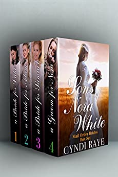 Sons of Nora White Series Mail Order Brides Boxed Set: Volumes 1-4 by [Raye, Cyndi, Nora White, Sons of]