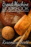 Bread Machine Cookbook: Delicious And Simple Bread Machine Recipes
