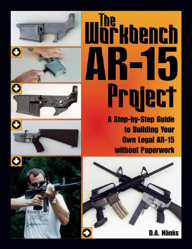Workbench AR-15 Project: A Step-by-Step Guide to Building Your Own Legal AR-15 Without Paperwork
