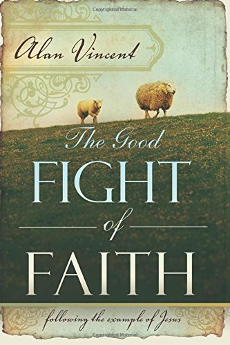 The Good Fight of Faith: Following the Example of Jesus