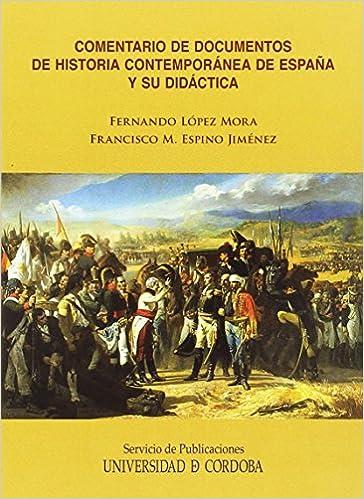 Comentario de documentos de Historia Contemporánea de España y su Didáctica: Amazon.es: López Mora, Fernando, Espino Jiménez, Francisco M.: Libros