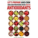 Lassen's Prepare and Cook Some Mouthwatering Dishes Rich in Antioxidants: The Best Antioxidants You Can Get from Delicious Recipes!