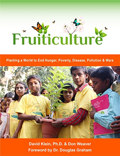 Fruiticulture: Planting a World to End Hunger, Poverty, Pollution & Wars
