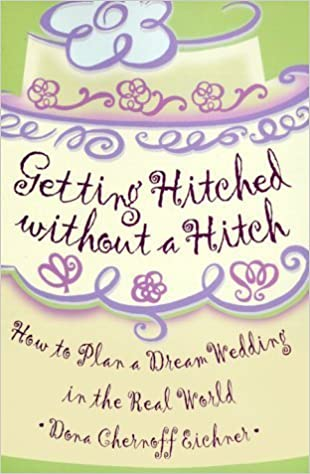 Book Getting Hitched Without a Hitch: How to Plan your Dream Wedding in the Real World by Chernoff Eichner (1999-04-01)
