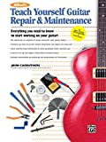 Alfred's Teach Yourself Guitar Repair & Maintenance: Everything You Need to Know to Start Working on Your Guitar! (Teach Yourself Series)