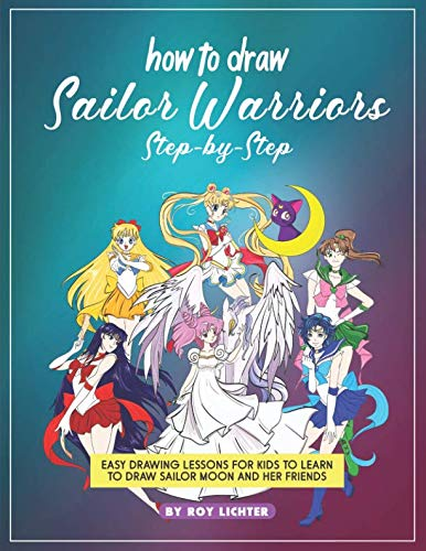How to Draw Sailor Warriors Step-by-Step: Easy Drawing Lessons for Kids to Learn to Draw Sailor Moon and Her Friends by Independently published (Image #1)