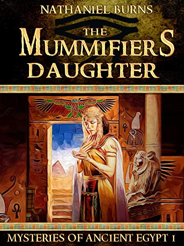 The Mummifier's Daughter: The First Case for Neti-Kerty (Mysteries of Ancient Egypt Book 1) by [Burns, Nathaniel]