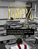 Approaching 100% by 2014: Using Data-Driven Technology, Scientifically Proven Practices, and Cultural Change to Meet the No Child Left Behind Challenge, James Goodell, 0615169708