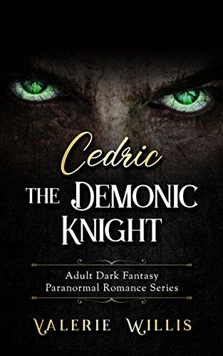 Cedric the Demonic Knight: Adult Dark Fantasy Paranormal Romance Series (The Cedric Series Book 1) by [Willis, Valerie]