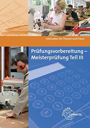 Prüfungsvorbereitung - Meisterprüfung Teil III: Fallstudien für Theorie und Praxis