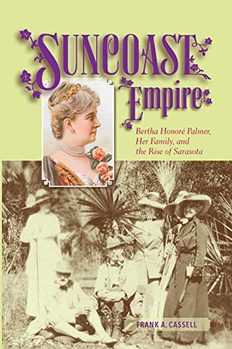 Suncoast Empire: Bertha Honore Palmer, Her Family, and the Rise of Sarasota, ()