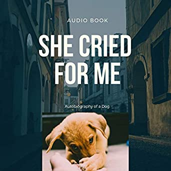 Amazon com: She Cried for Me: Autobiography of a Dog