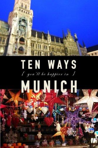 10 Ways You'll Be Happier In Munich