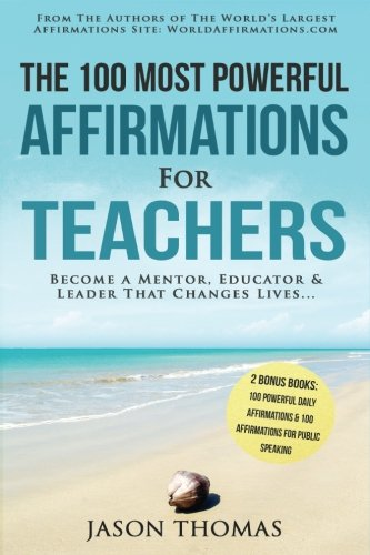 Affirmation   The 100 Most Powerful Affirmations For Teachers   2 Amazing Affirmative Bonus Books Included For Public Speaking   Daily Affirmations        Leader That Changes Lives  Volume 16