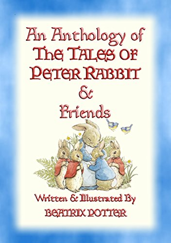 AN ANTHOLOGY OF THE TALES OF PETER RABBIT - 15 fully illustrated Beatrix Potter books in one volume: Books 1 through 14 Plus complimentary eBook (The Tales of Peter Rabbit & Friends 26)