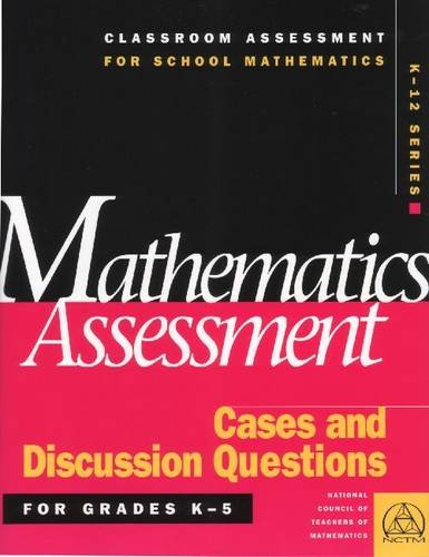 Mathematics Assessment: Cases and Discussion Questions for Grades K-5 (Classroom Assessment for School Mathematics K-12.