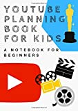 YouTube Planning Book for kids - A Notebook For Beginners: Kids Diary / Planner / Notebook / Journal to help you start…
