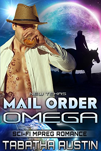 New Texas Mail Order Omega (Science Fiction Mpreg Non-shifter Alpha Omega Romance): Sci-Fi Mpreg Romance (Volardi Mpreg Book 3)
