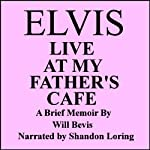 Elvis: Live at My Father's Cafe | Will Bevis