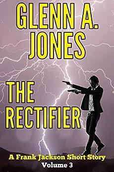 The Rectifier: Volume 3 (A Frank Jackson Short Story) by [Jones, Glenn A.]