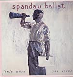 "Spandau Ballet: ""Only When You leave"" Tracklist: Only When You Leave (Extended Mix) Only When You Leave. Paint Me Down (Recorded Live)"