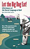 Let the Big Dog Eat!: A Dictionary of the Secret Language of Golf