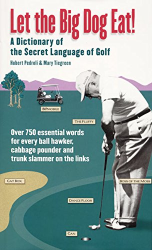 Let the Big Dog Eat!: A Dictionary of the Secret Language of Golf by William Morrow