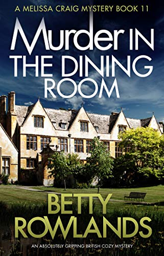 - Murder in the Dining Room: An absolutely gripping British cozy mystery (A Melissa Craig Mystery Book 11)