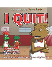 I Quit!: A Children's Book With A Lesson In Overcoming Anger and Envy
