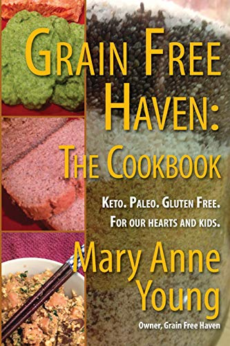 Grain Free Haven: The Cookbook. Keto. Paleo. for Our Hearts and Kids. by Mary Anne Young