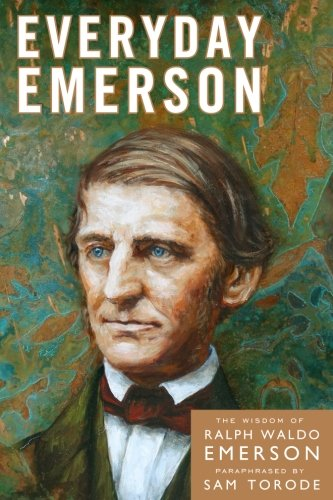 Everyday Emerson: The Wisdom of Ralph Waldo Emerson Paraphrased (Volume 1)