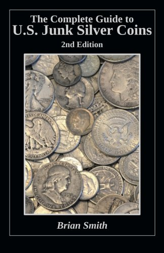 The Complete Guide to U.S. Junk Silver Coins, 2nd Edition ()
